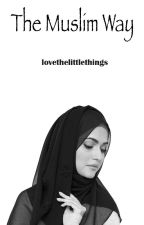 The Muslim Way by lovethelittlethings