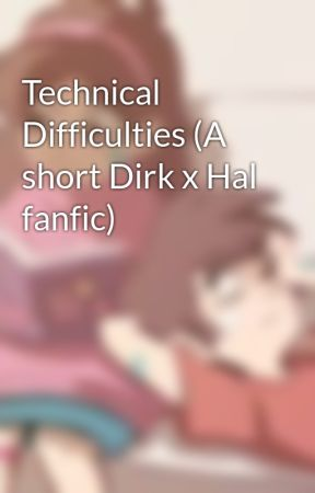 Technical Difficulties (A short Dirk x Hal fanfic) by starrdxst