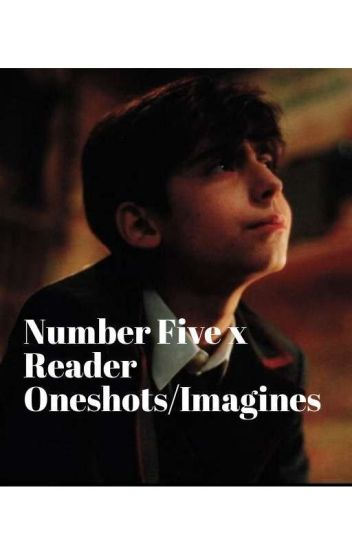 Five x reader (one shots/imagines)