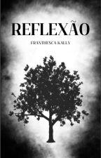 Reflexão by FranthescaKally