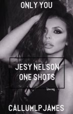 Only You - Jesy Nelson One Shots by callumlpjames