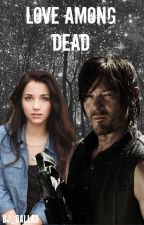 Love Among Dead (Daryl Dixon). by BJ_DALLAS