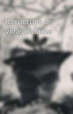 Recuerdos de vidas pasadas by Ditrick123