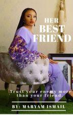 Her Best Friend by IsmaeelOyeezah