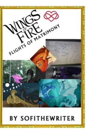 Wings of Fire: Flights of Matrimony  by SofiTheWriter