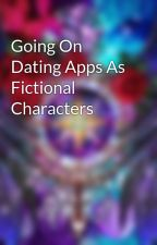 Going On Dating Apps As Fictional Characters by She_Devil666