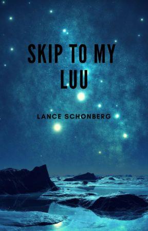 Skip to My Luu by LanceSchonberg