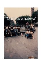 Man, it's whateva (mid90s) by wavy80sbaby