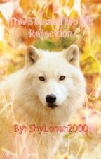 The Blessed Wolf's Rejection {reverse rejection story} by shyloner2000