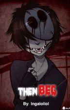 Then beg (Eyeless Jack x reader) by ingalollol