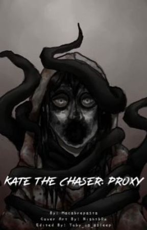 Kate The Chaser: Proxy by Macabrepasta
