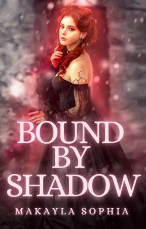 Bound by Shadow by MakaylaSophia
