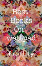 Best Books On Wattpadd! by fiallily