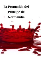 La Prometida del Príncipe de Normandía by MarysWorld2018