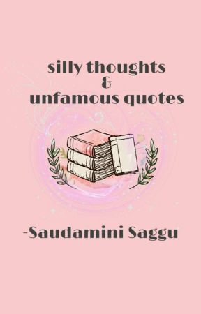 SILLY THOUGHTS.. UNFAMOUS QUOTES! by MissChiqy