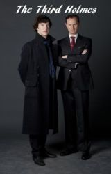 The Third Holmes - A Sherlock Fanfic by MySuperWhoLock