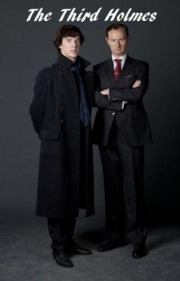 The Third Holmes - A Sherlock Fanfic
