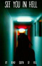 Увидимся в аду/See you in Hell by Dead_Queen_Of_Hell