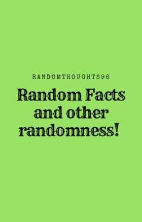 Random Facts and other randomness!  by randomthoughts96