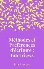 Méthodes et Préférences d'Écriture: Interviews by SawyerElla