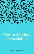 Maison d'Édition: Présentation by SawyerElla