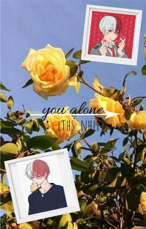 You Alone - Shouto Todoroki x Reader by lths_nhlp