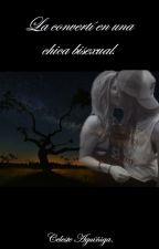 La convertí en una chica bisexual. by CelesteMaraj