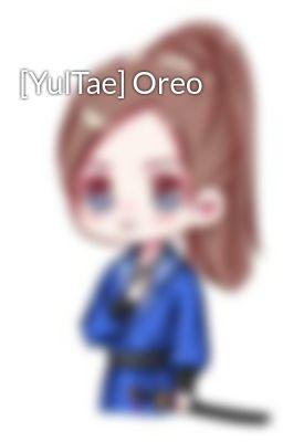 Đọc truyện [YulTae] Oreo