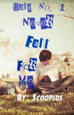 Rule No. 1: Never fall for me by scoopids