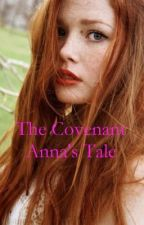 The Covenant: Anna's Tale. by JustRachhh
