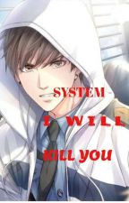 System - - I Will Kill You  by Accidental_Frienship