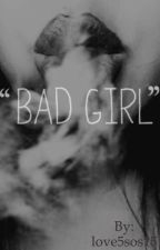 Bad Girl by love5sos15