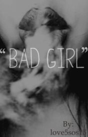Bad Girls by love5sos15