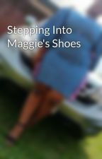 Stepping Into Maggie's Shoes by peaceikekhua