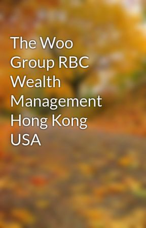 The Woo Group RBC Wealth Management Hong Kong USA by julie9evans