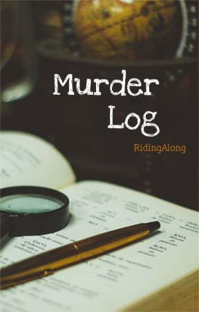 Murder Log (going to re-write) by RidingAlong
