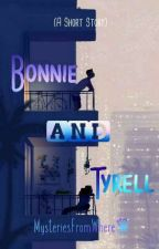Bonnie and Tyrell (A Short Story)  by MysteriesFromWhere