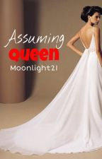 "We're all GUILTY presents ""ASSUMING QUEEN"" by moonlight21"