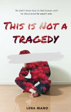 This Is Not a Tragedy (#Wattys2019) by Lena_Mano