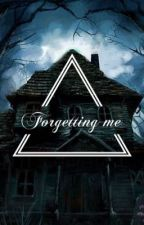 Forgetting me by everyones-a-lil-gay