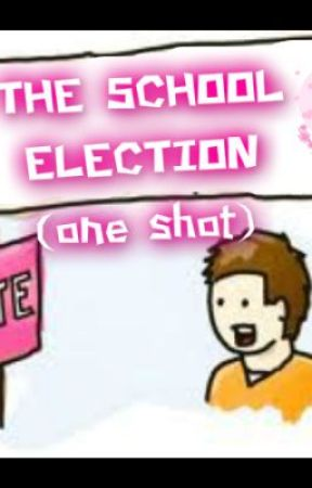 THE SCHOOL ELECTION  ( one sHot) by xXxcRAzzyNDLoveRxXx