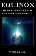 Equinox: The return to earth - The conclusion of the Equinox trilogy by yrshaik