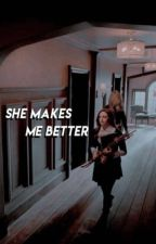 She makes me better.  by hizzies