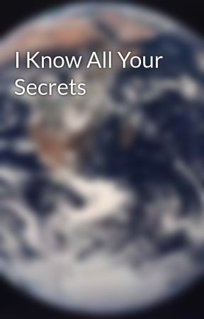 I Know All Your Secrets by theofficiallife