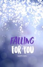 Falling For You by sweetreadss