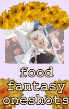 ~ Food Fantasy Oneshots ~ by sleepycatsandtherain