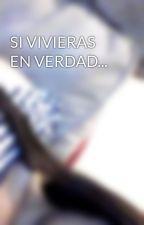 SI VIVIERAS EN VERDAD... by Agnnuz