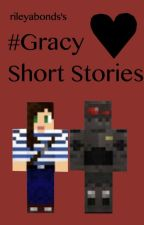 #Gracy Short Stories // StacyPlays & Graser10 FF by rileyabonds