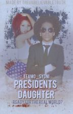 |♥| Presidents Daughter |♥| Ft. MB & OMG Girlz (Slowly Updating) by TeAmo_Sydni