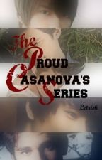 The Proud Casanova's Series by letrisk